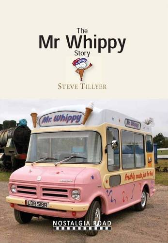 The Mr Whippy Story from Nostalgia Road Publications Ltd