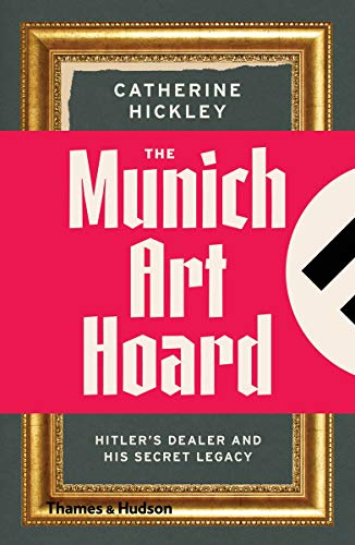 The Munich Art Hoard: Hitler's Dealer and His Secret Legacy from Thames and Hudson Ltd