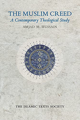 The Muslim Creed: A Contemporary Theological Study from The Islamic Texts Society