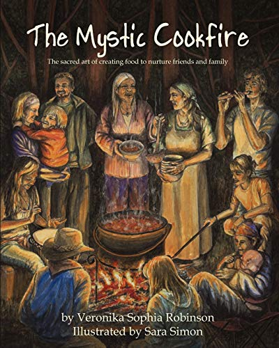The Mystic Cookfire: The Sacred Art of Creating Food to Nurture Friends and Family from Starflower Press