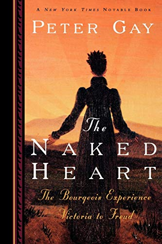 The Naked Heart (Bourgeois Experience: Victoria to Freud, Vol. 4): The Bourgeois Experience Victoria to Freud: The Naked Heart Vol IV from W. W. Norton & Company