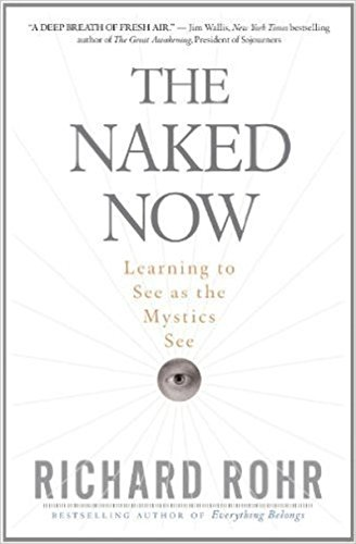 The Naked Now: Learning to See as the Mystics See from Crossroad Publishing Company