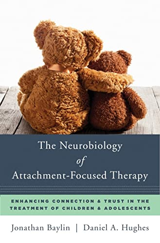 The Neurobiology of Attachment-Focused Therapy: Enhancing Connection & Trust in the Treatment of Children & Adolescents (Norton Series on Interpersonal Neurobiology): 0 from W. W. Norton & Company