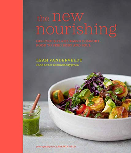 The New Nourishing: Delicious plant-based comfort food to feed body and soul from Ryland Peters & Small