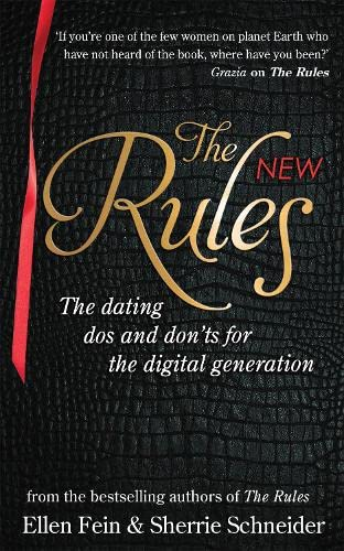 The New Rules: The dating dos and don'ts for the digital generation from the bestselling authors of The Rules from Piatkus