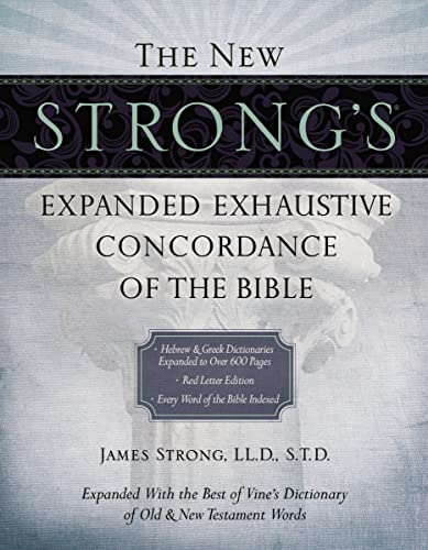 The New Strong's Expanded Exhaustive Concordance of the Bible from Thomas Nelson