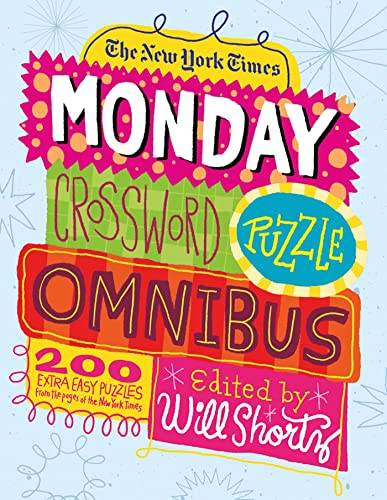 The New York Times Monday Crossword Puzzle Omnibus: 200 Solvable Puzzles from the Pages of The New York Times from St. Martin's Griffin