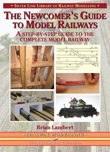 The Newcomer's Guide to Model Railways: A Step-by-step Guide to the Complete Layout (Library of Railway Modelling) from Silver Link Publishing Ltd
