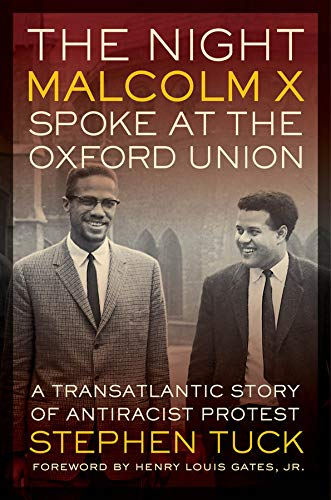 The Night Malcolm X Spoke at the Oxford Union: A Transatlantic Story of Antiracist Protest (George Gund Foundation Imprint in African American ... ... Foundation Book in African American Studies) from University of California Press