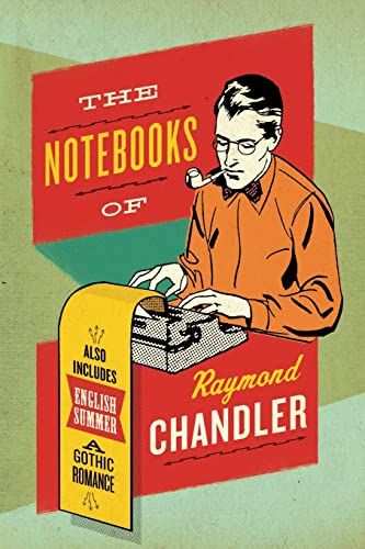 Notebooks of Raymond Chandler, The: And English Summer: A Gothic Romance from Ecco