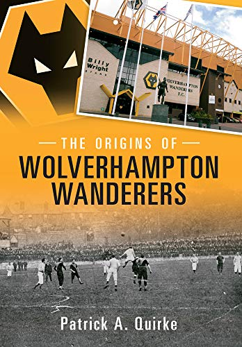 The Origins of Wolverhampton Wanderers from Amberley Publishing