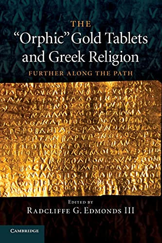 The 'Orphic' Gold Tablets and Greek Religion: Further Along The Path from Cambridge University Press