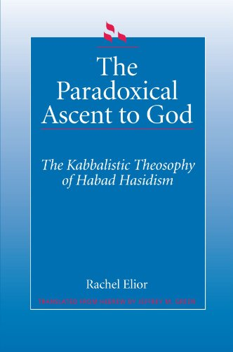 The Paradoxical Ascent to God: The Kabbalistic Theosophy of Habad Hasidism (SUNY Series in Judaica): Kabbalistic Theosophy of Habad Hasidim (SUNY ... Hermeneutics, Mysticism, and Religion) from State University of New York Press