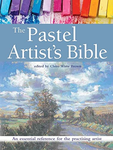 The Pastel Artist's Bible: An Essential Reference for the Practising Artist (New Artist's Bibles) from Search Press