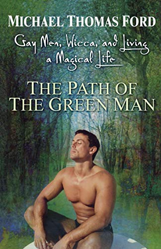 The Path of the Green Man: Gay Men, Wicca, and Living a Magical Life from KENSINGTON