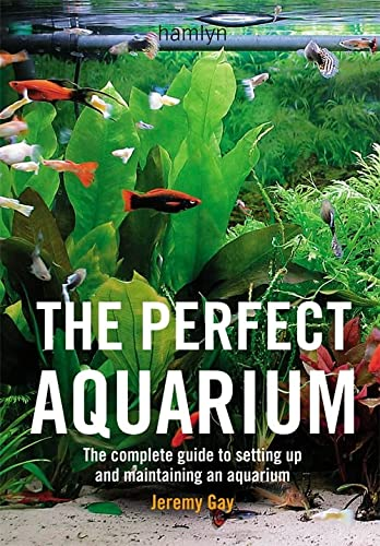 The Perfect Aquarium: The Complete Guide to Setting Up and Maintaining an Aquarium from Hamlyn