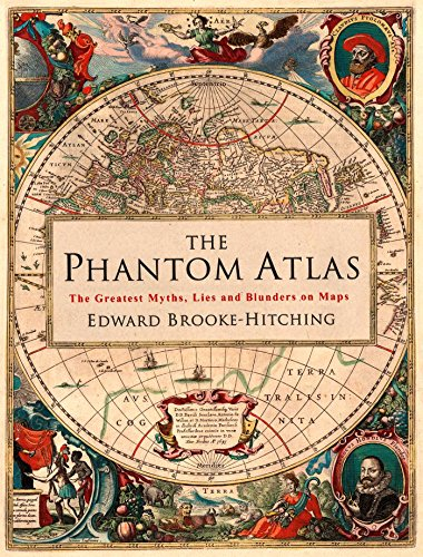 The Phantom Atlas: The Greatest Myths, Lies and Blunders on Maps from Simon & Schuster UK