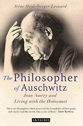The Philosopher of Auschwitz: Jean Amery and Living with the Holocaust from I B Tauris & Co Ltd