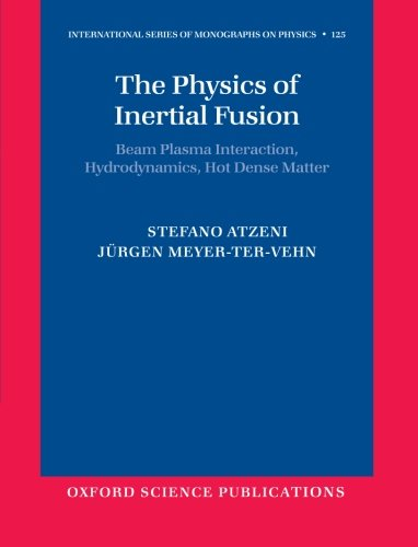 The Physics of Inertial Fusion: Beam Plasma Interaction, Hydrodynamics, Hot Dense Matter (International Series of Monographs on Physics) from Oxford University Press, USA