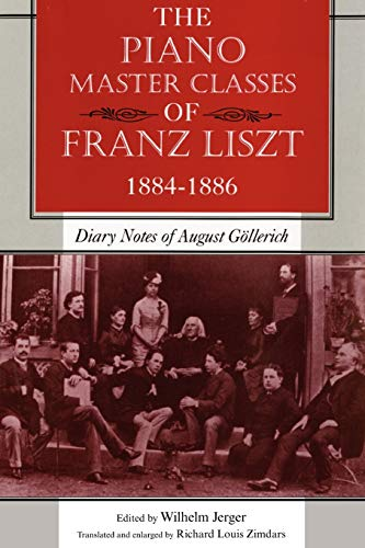 The Piano Master Classes of Franz Liszt, 1884 - 1886: Diary Notes of August Göllerich from Indiana University Press (IPS)
