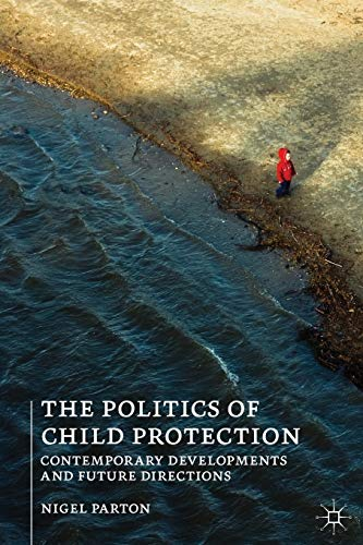 The Politics of Child Protection: Contemporary Developments and Future Directions from Palgrave