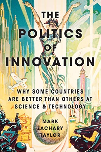 The Politics of Innovation: Why Some Countries Are Better Than Others at Science and Technology from Oxford University Press