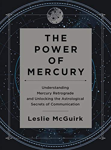 The Power of Mercury: Understanding Mercury Retrograde and Unlocking the Astrological Secrets of Communication from HarperOne