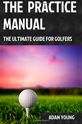 The Practice Manual: The Ultimate Guide for Golfers from CreateSpace Independent Publishing Platform
