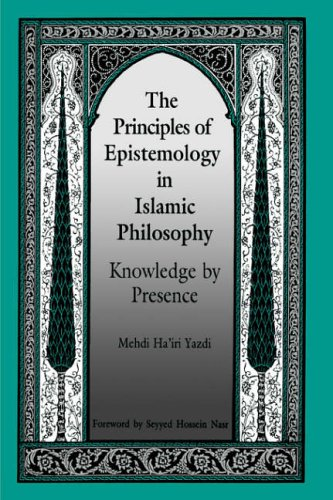 The Principles of Epistemology in Islamic Philosophy: Knowledge by Presence (SUNY Series in Muslim Spirituality in South Asia) (SUNY series in Islam) from State University of New York Press