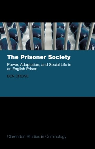 The Prisoner Society: Power, Adaptation and Social Life in an English Prison (Clarendon Studies in Criminology) from Oxford University Press, USA
