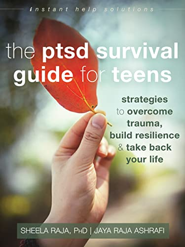 The PTSD Survival Guide for Teens: Strategies to Overcome Trauma, Build Resilience, and Take Back Your Life (Instant Help Solutions) from New Harbinger