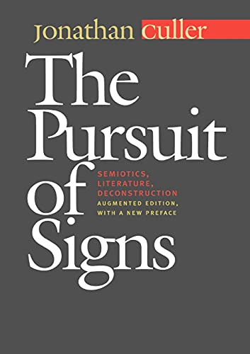 The Pursuit of Signs: Semiotics, Literature, Deconstruction from Cornell University Press