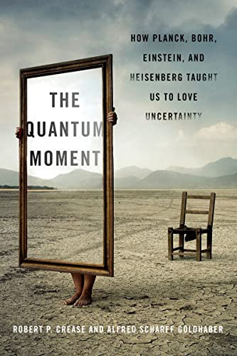 The Quantum Moment - How Planck, Bohr, Einstein, and Heisenberg Taught Us to Love Uncertainty from W. W. Norton & Company
