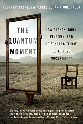 The Quantum Moment: How Planck, Bohr, Einstein, and Heisenberg Taught Us to Love Uncertainty from W. W. Norton & Company