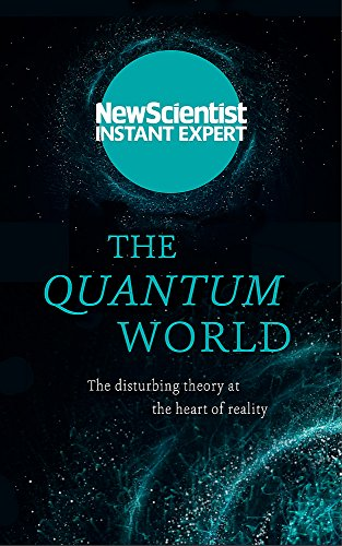The Quantum World: The disturbing theory at the heart of reality (New Scientist Instant Expert) from John Murray Learning