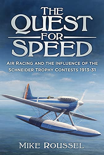 The Quest for Speed: Air Racing and the Influence of the Schneider Trophy Contests 1913-31 from The History Press