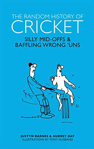 The Random History of Cricket: Silly Mid-offs & Silly Mid-ons (The Random History series) from Welbeck Publishing