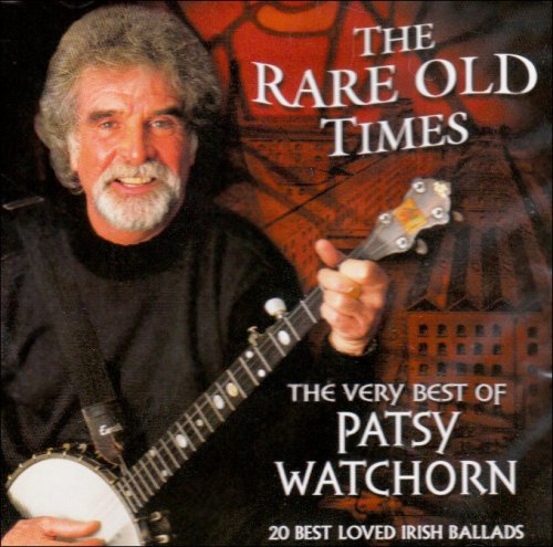 The Rare Old Times: the Very Best of Patsy Watchorn