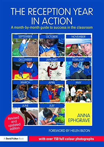The Reception Year in Action, revised and updated edition: A month-by-month guide to success in the classroom from Routledge