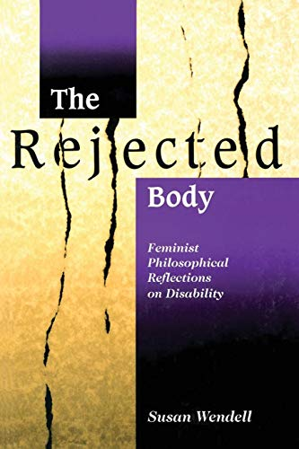 The Rejected Body: Feminist Philosophical Reflections on Disability (Interaction; 11) from Routledge