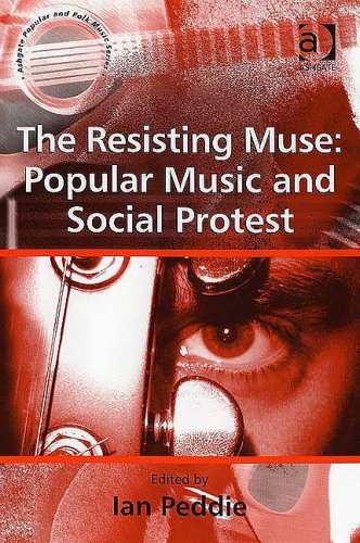 The Resisting Muse: Popular Music and Social Protest (Ashgate Popular and Folk Music Series) from Routledge