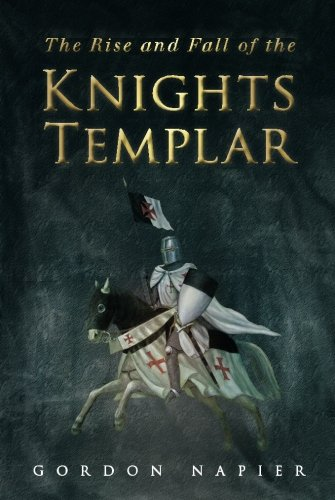 The Rise and Fall of the Knights Templar from The History Press