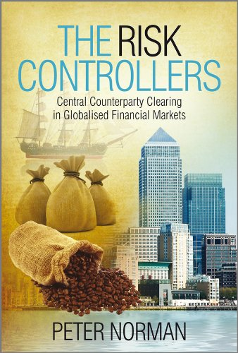 The Risk Controllers: Central Counterparty Clearing in Globalised Financial Markets from Wiley