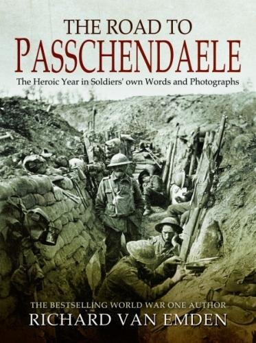 The Road to Passchendaele: The Heroic Year in Soldiers' own Words and Photographs (Soldiers Words & Photographs 4) from Pen & Sword Military