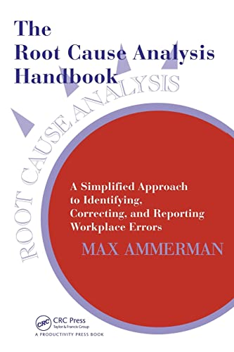 The Root Cause Analysis Handbook: A Simplified Approach to Identifying, Correcting, and Reporting Workplace Errors from Productivity Press