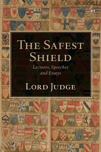 The Safest Shield: Lectures, Speeches and Essays from Hart Publishing