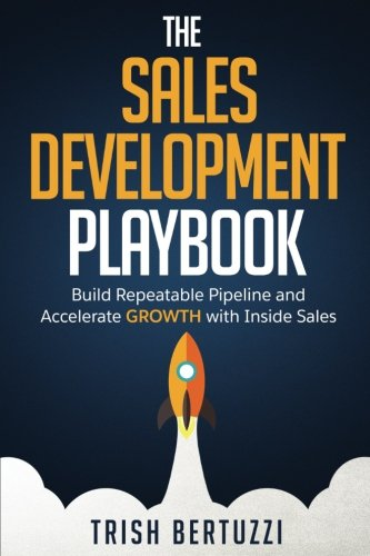 The Sales Development Playbook: Build Repeatable Pipeline and Accelerate Growth with Inside Sales from Moore-Lake
