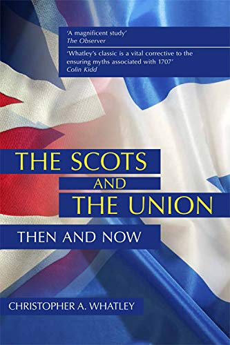 The Scots and the Union: Then and Now from Edinburgh University Press