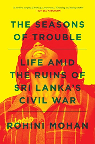 The Seasons of Trouble: Life Amid the Ruins of Sri Lanka's Civil War from Verso