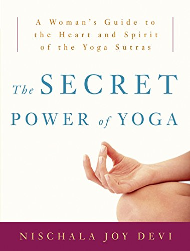 The Secret Power of Yoga: A Woman's Guide to the Heart and Spirit of the Yoga Sutras from Three Rivers Press (CA)